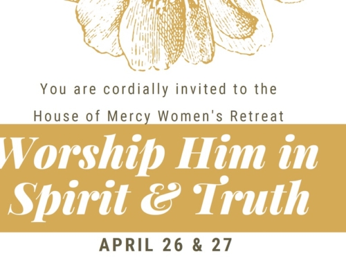 HOUSE OF MERCY WOMENS RETREAT – APRIL 26 & 27